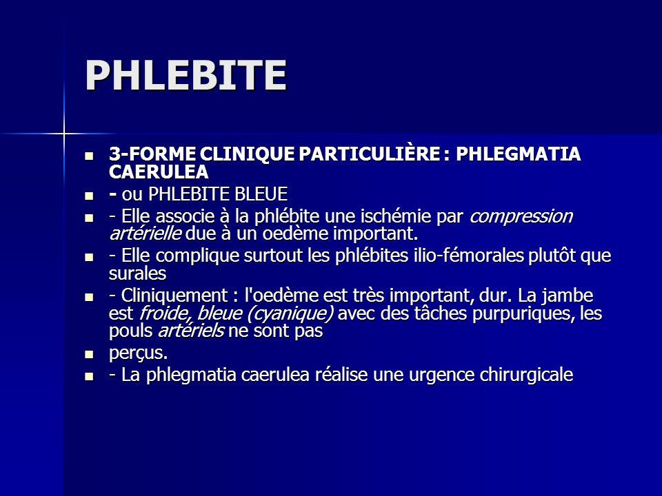 PHLEBITE 3-FORME CLINIQUE PARTICULIÈRE : PHLEGMATIA CAERULEA
