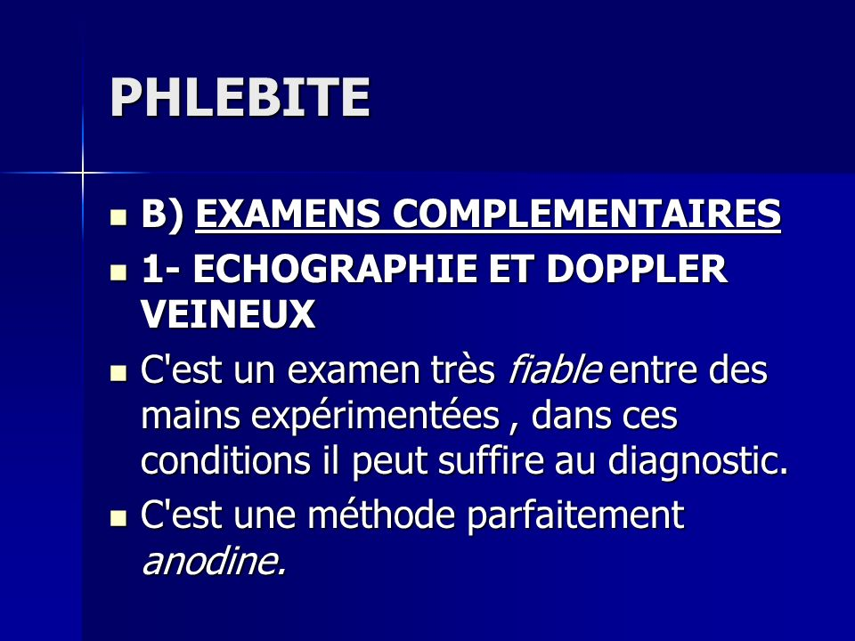 PHLEBITE B) EXAMENS COMPLEMENTAIRES 1- ECHOGRAPHIE ET DOPPLER VEINEUX