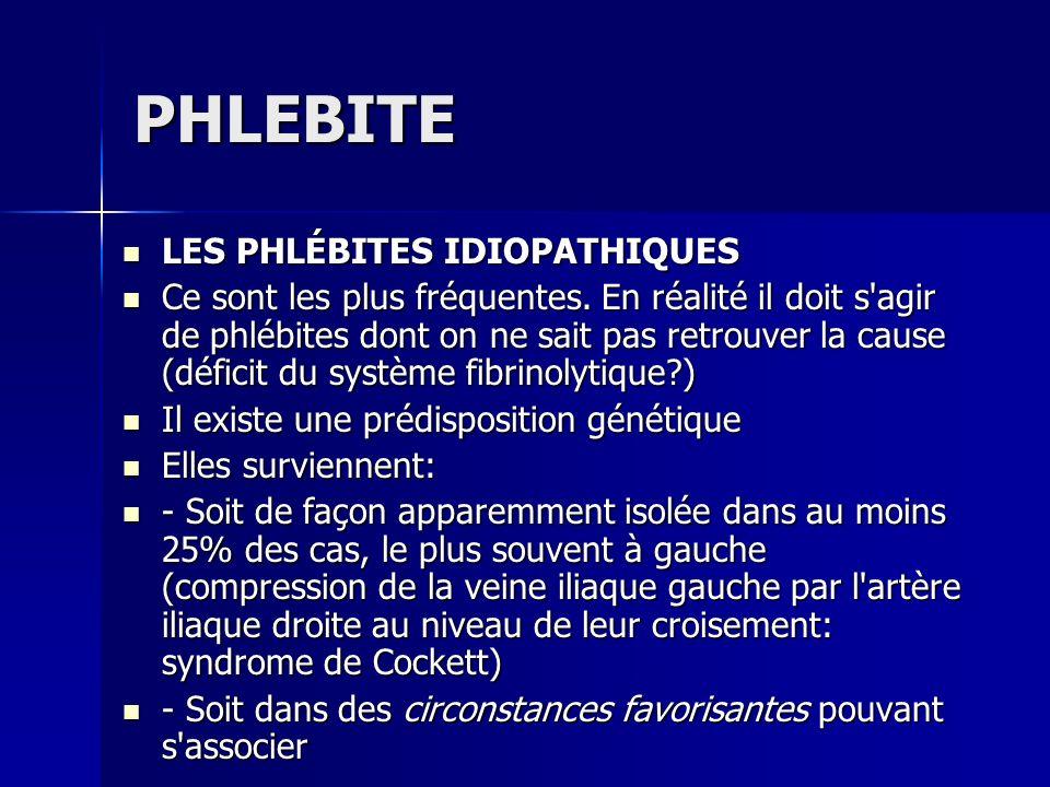 PHLEBITE LES PHLÉBITES IDIOPATHIQUES