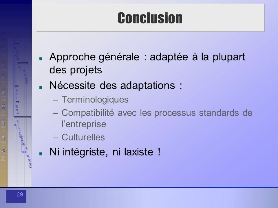 Conclusion Approche générale : adaptée à la plupart des projets
