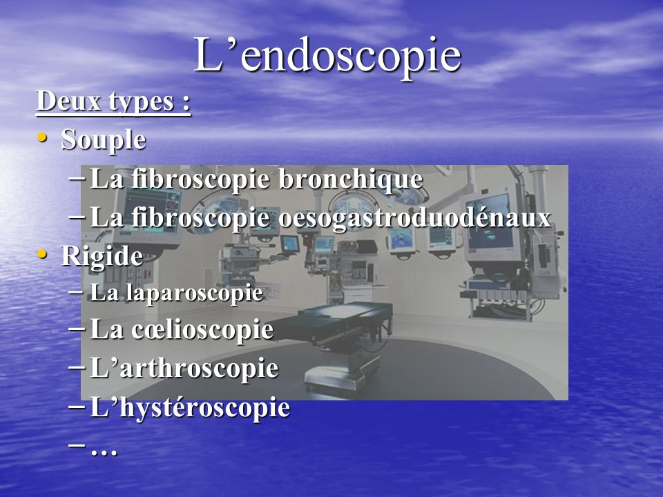 L'endoscopie Deux types : Souple La fibroscopie bronchique