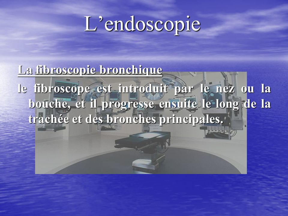 L'endoscopie La fibroscopie bronchique