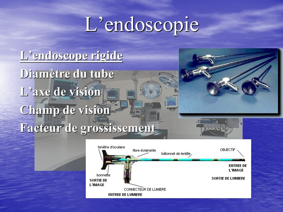 L'endoscopie L'endoscope rigide Diamètre du tube L'axe de vision