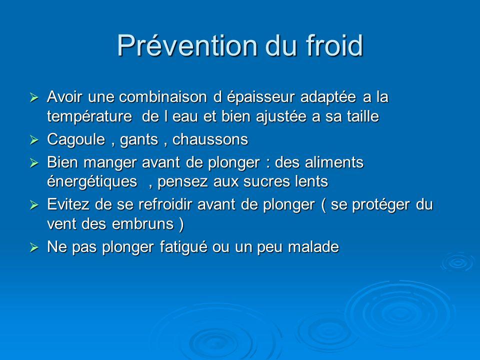 Prévention du froid Avoir une combinaison d épaisseur adaptée a la température de l eau et bien ajustée a sa taille.