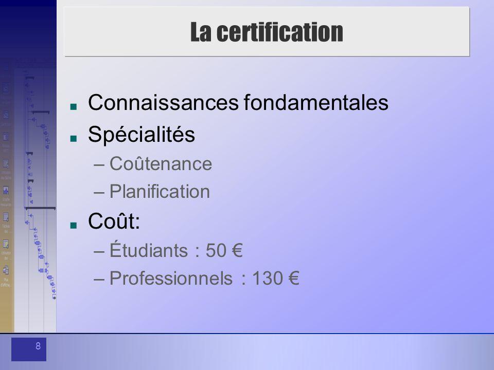 La certification Connaissances fondamentales Spécialités Coût: