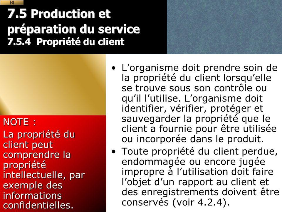 7.5 Production et préparation du service 7.5.4 Propriété du client
