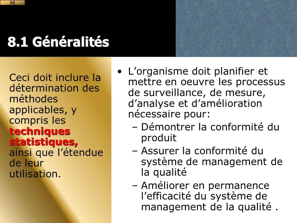 8.1 Généralités L'organisme doit planifier et mettre en oeuvre les processus de surveillance, de mesure, d'analyse et d'amélioration nécessaire pour: