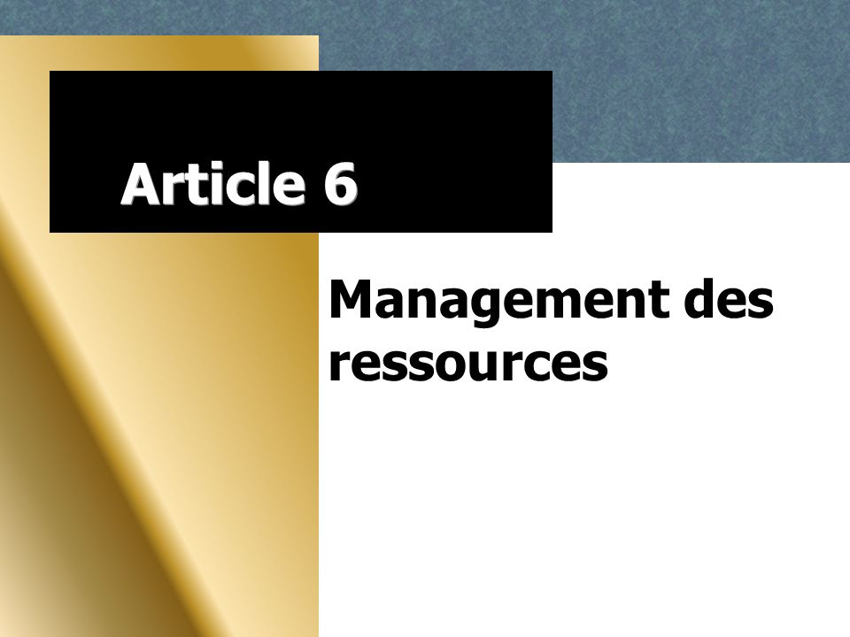 Article 6 Management des ressources