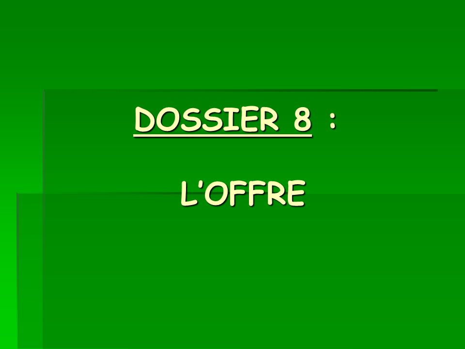DOSSIER 8 : L'OFFRE