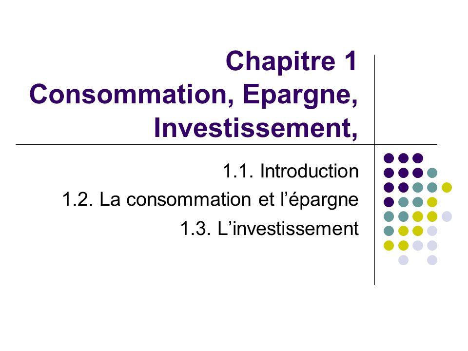 Chapitre 1 Consommation, Epargne, Investissement,