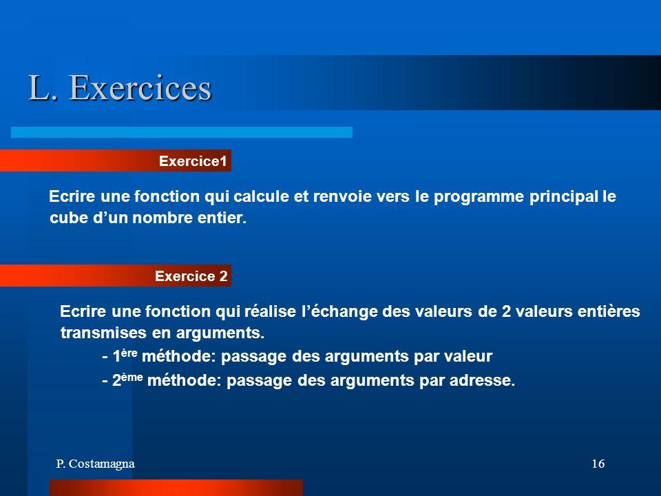 L. ExercicesExercice1. Ecrire une fonction qui calcule et renvoie vers le programme principal le cube d'un nombre entier.