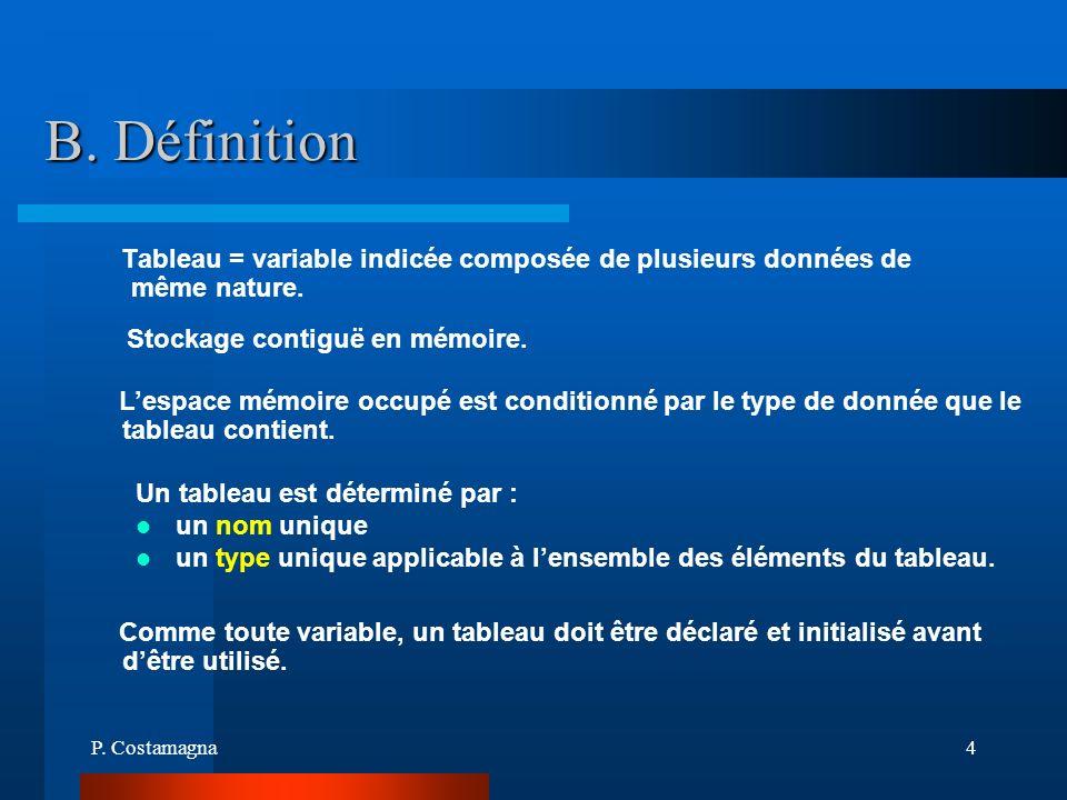 B. DéfinitionTableau = variable indicée composée de plusieurs données de même nature. Stockage contiguë en mémoire.