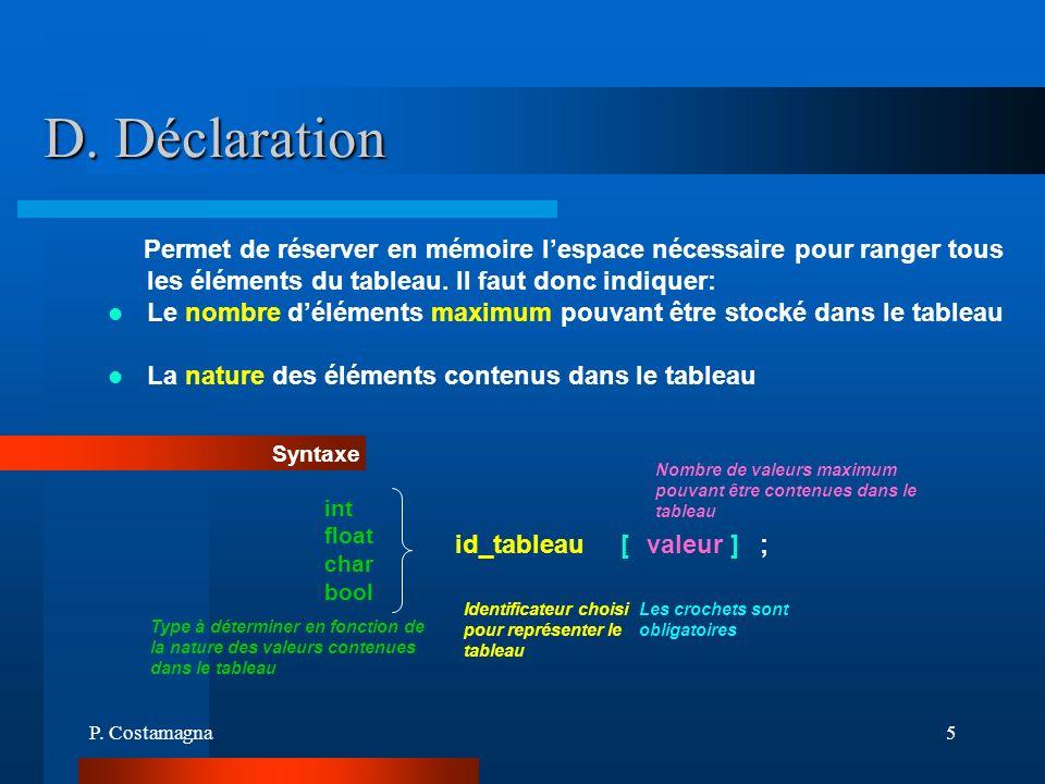 D. Déclaration Permet de réserver en mémoire l'espace nécessaire pour ranger tous les éléments du tableau. Il faut donc indiquer: