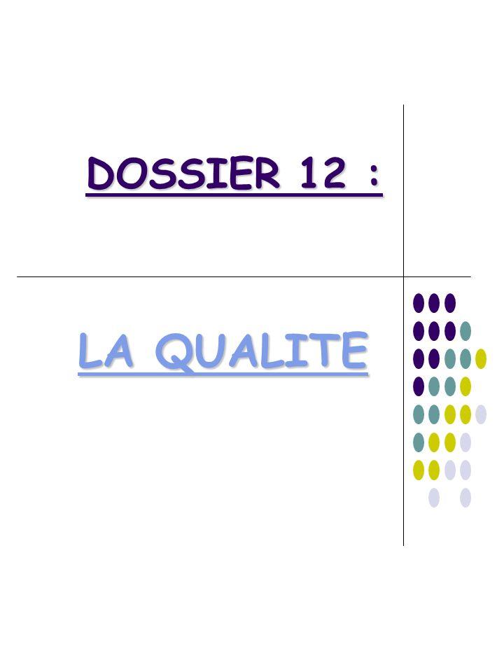 DOSSIER 12 : LA QUALITE