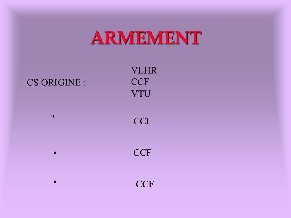 ARMEMENT VLHR CCF VTU CS ORIGINE : CCF CCF CCF 10