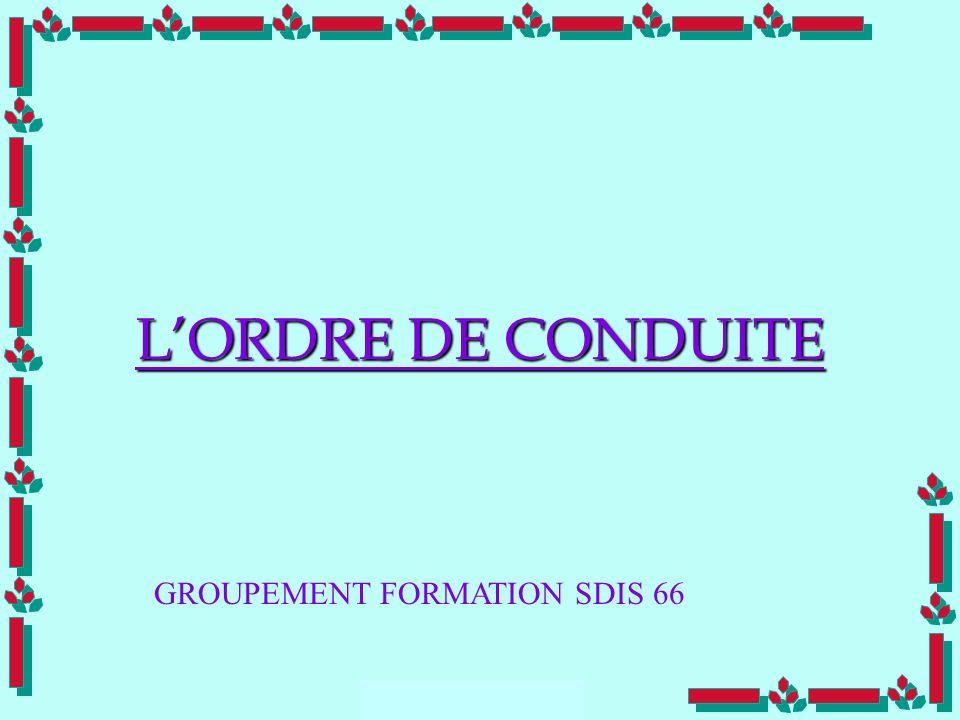 L'ORDRE DE CONDUITE GROUPEMENT FORMATION SDIS 66