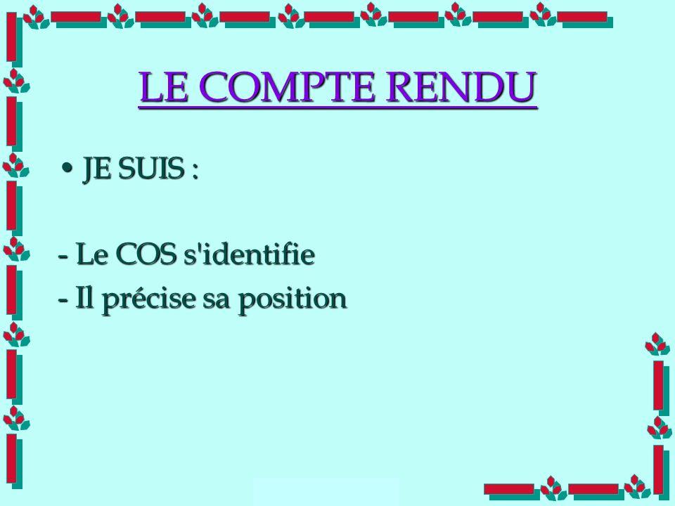 LE COMPTE RENDU JE SUIS : - Le COS s identifie