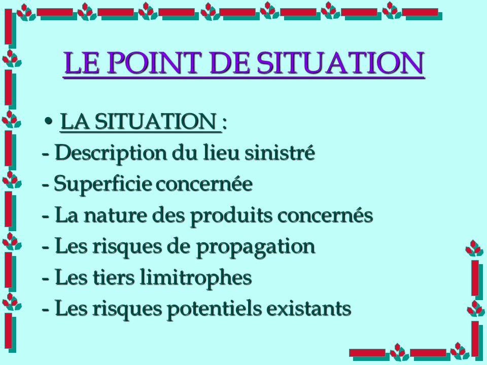 LE POINT DE SITUATION LA SITUATION : - Description du lieu sinistré