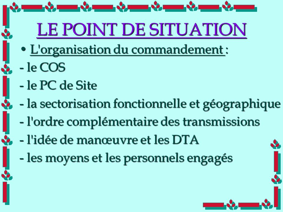 LE POINT DE SITUATION L organisation du commandement : - le COS