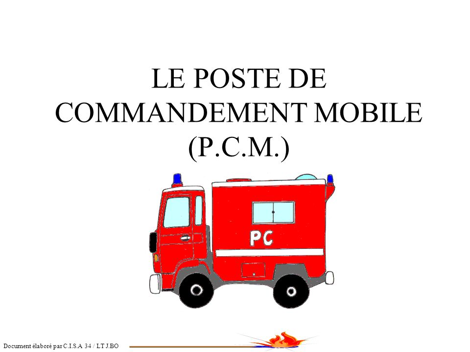 LE POSTE DE COMMANDEMENT MOBILE (P.C.M.)