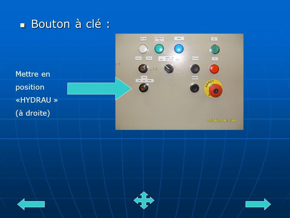 Bouton à clé : Mettre en position «HYDRAU » (à droite)