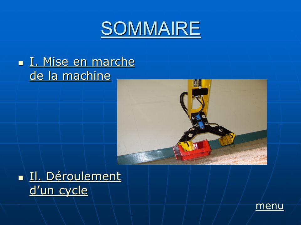 SOMMAIRE I. Mise en marche de la machine Il. Déroulement d'un cycle