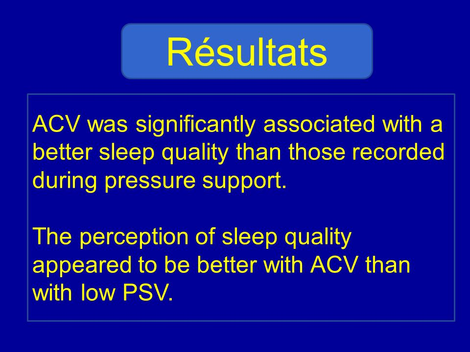 RésultatsACV was significantly associated with a better sleep quality than those recorded during pressure support.