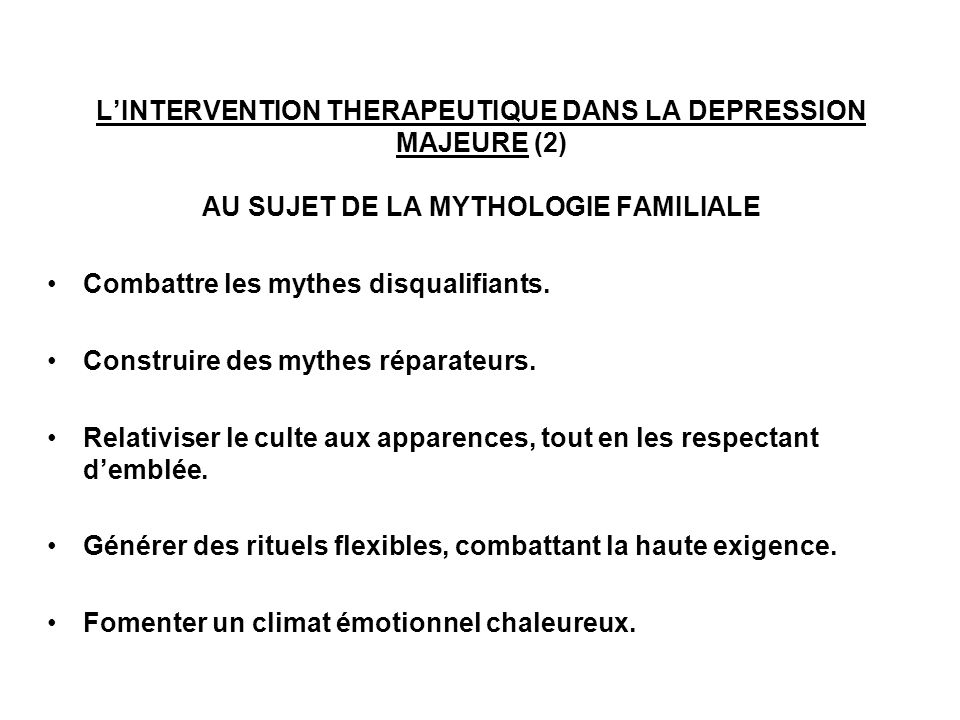 L'INTERVENTION THERAPEUTIQUE DANS LA DEPRESSION MAJEURE (2) AU SUJET DE LA MYTHOLOGIE FAMILIALE