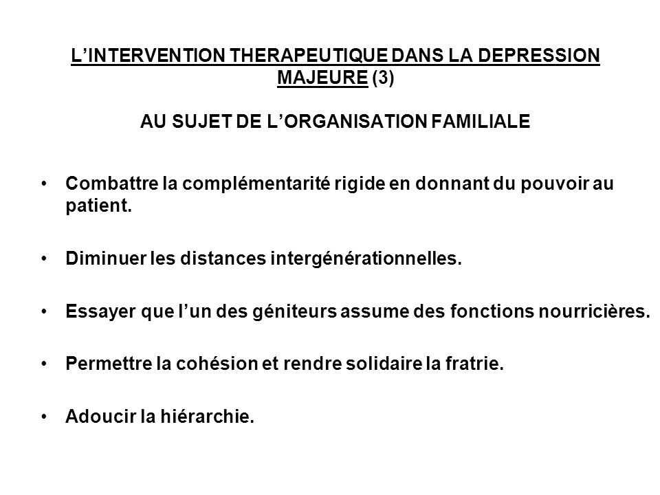 L'INTERVENTION THERAPEUTIQUE DANS LA DEPRESSION MAJEURE (3) AU SUJET DE L'ORGANISATION FAMILIALE