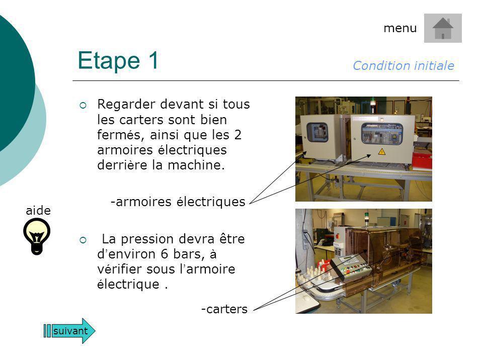 Etape 1 menu. Condition initiale. Regarder devant si tous les carters sont bien fermés, ainsi que les 2 armoires électriques derrière la machine.