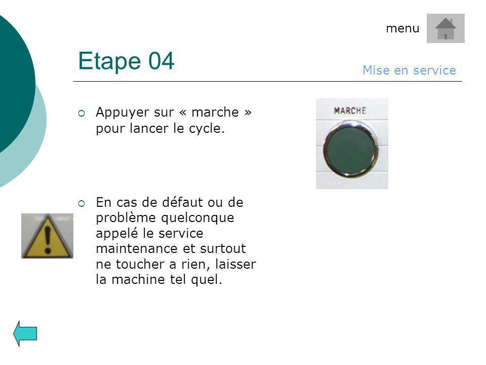 Etape 04 Appuyer sur « marche » pour lancer le cycle.