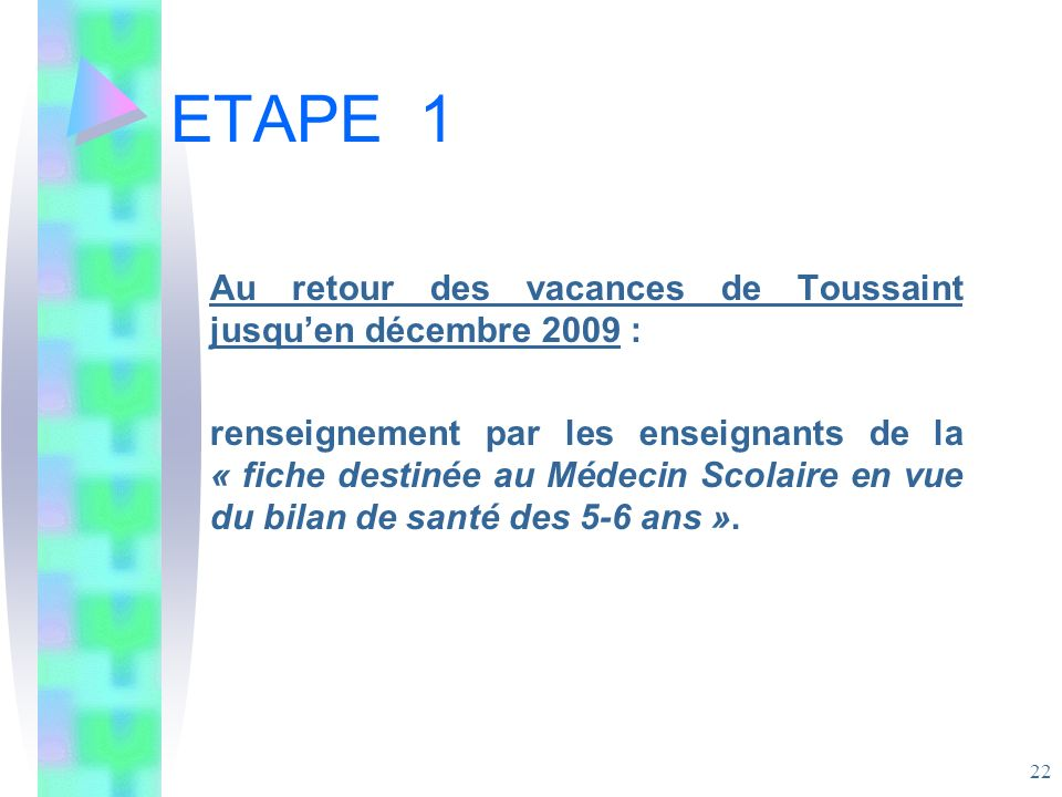 ETAPE 1 Au retour des vacances de Toussaint jusqu'en décembre 2009 :