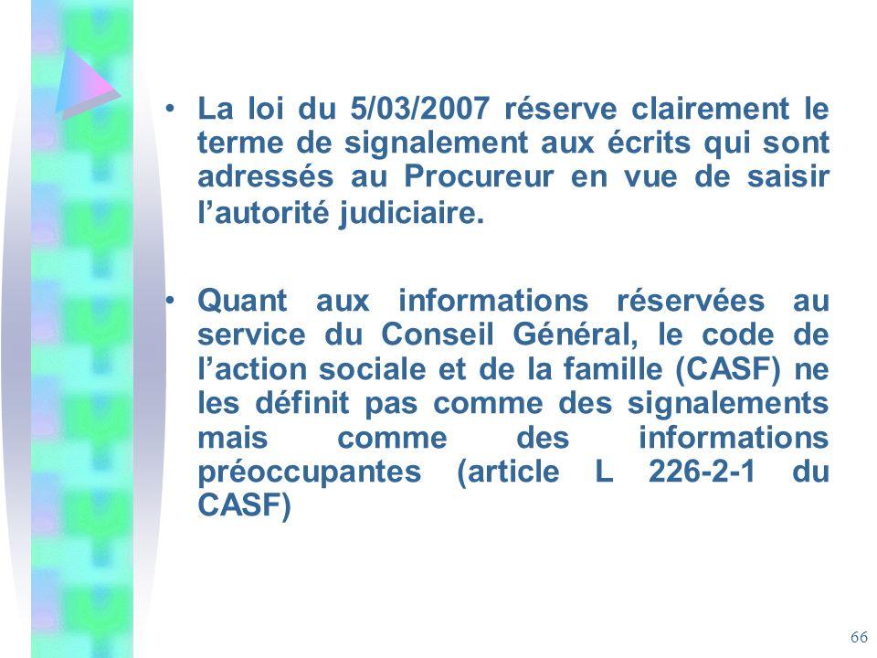 La loi du 5/03/2007 réserve clairement le terme de signalement aux écrits qui sont adressés au Procureur en vue de saisir l'autorité judiciaire.
