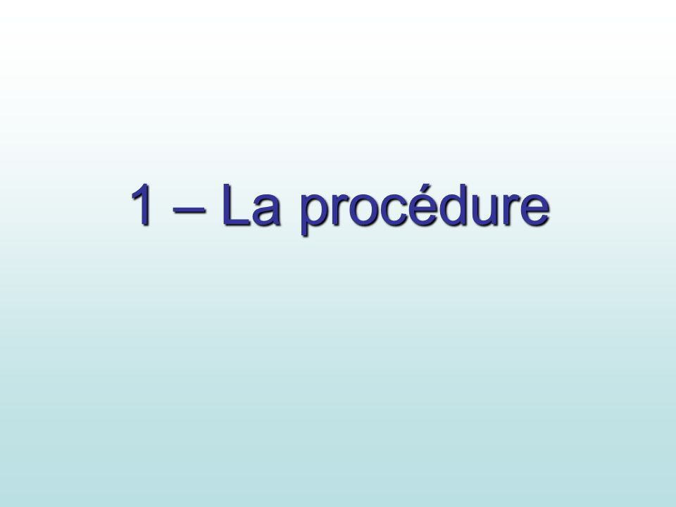 1 – La procédure