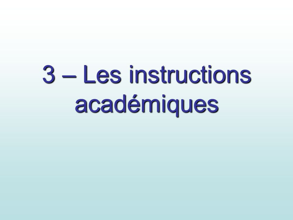 3 – Les instructions académiques