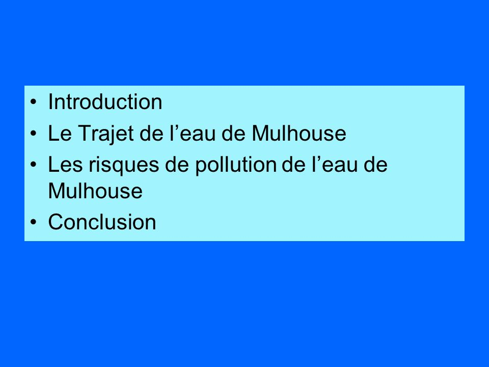 Introduction Le Trajet de l'eau de Mulhouse. Les risques de pollution de l'eau de Mulhouse.