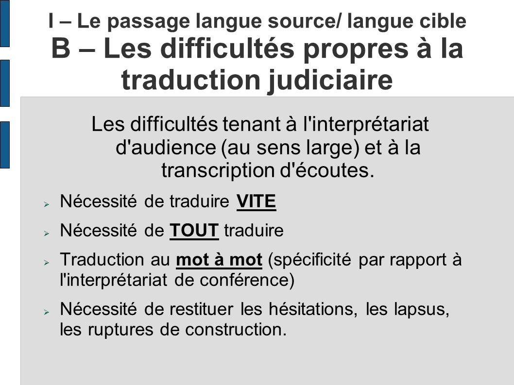 I – Le passage langue source/ langue cible B – Les difficultés propres à la traduction judiciaire