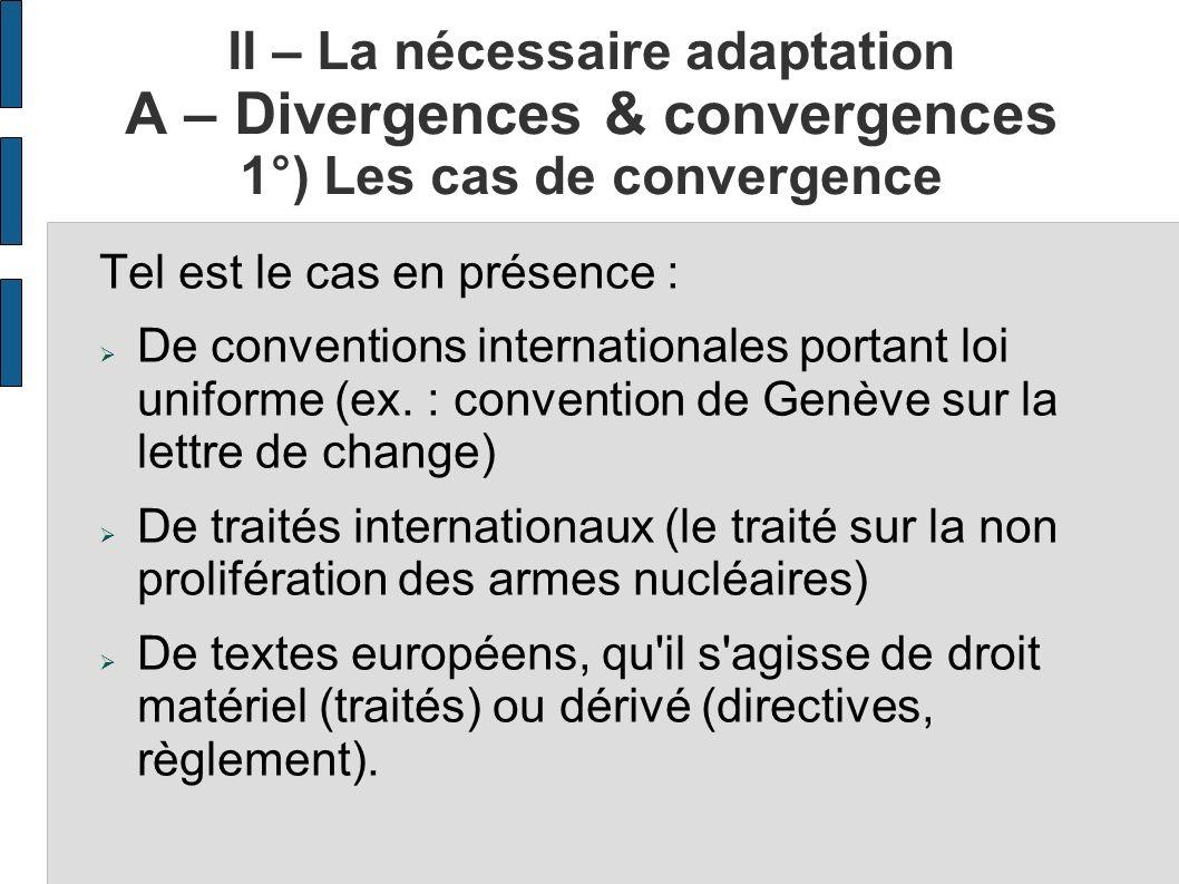 II – La nécessaire adaptation A – Divergences & convergences 1°) Les cas de convergence