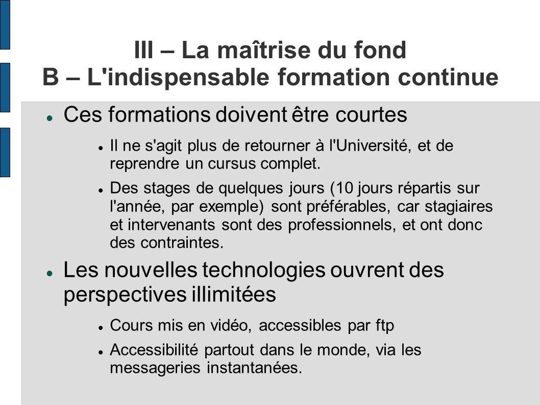 III – La maîtrise du fond B – L indispensable formation continue