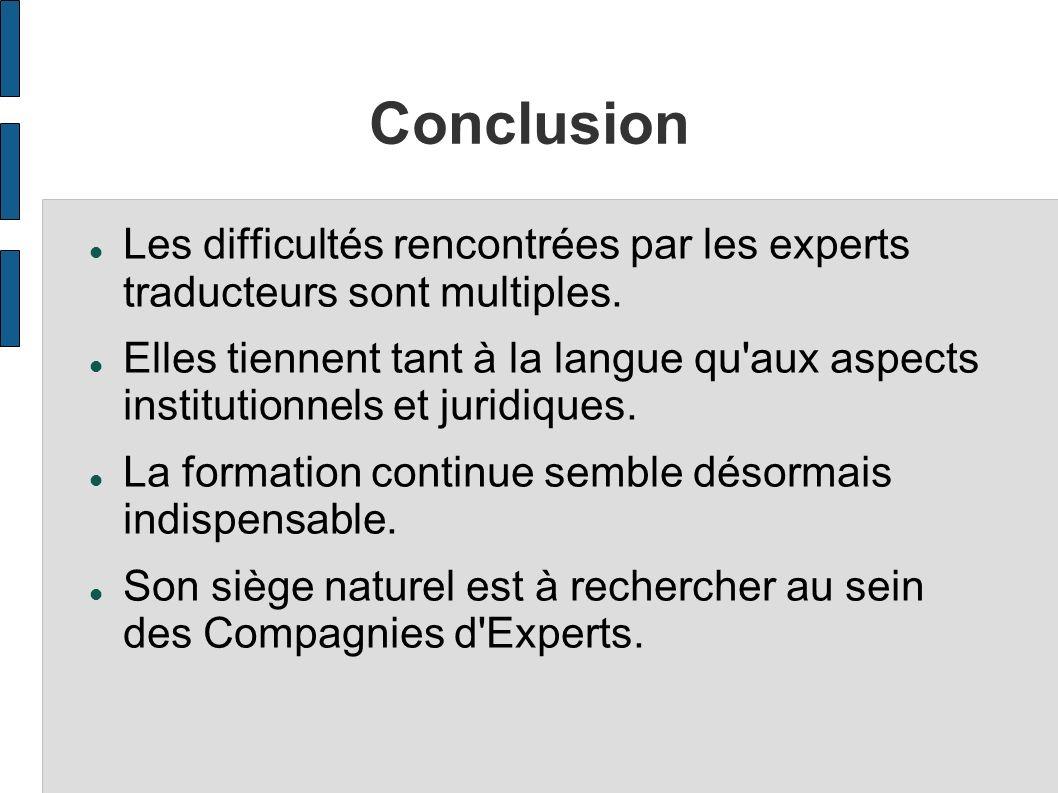 Conclusion Les difficultés rencontrées par les experts traducteurs sont multiples.
