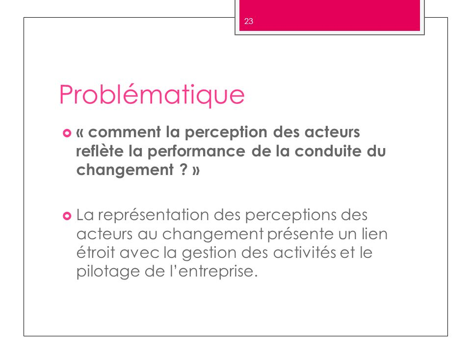 Problématique « comment la perception des acteurs reflète la performance de la conduite du changement »