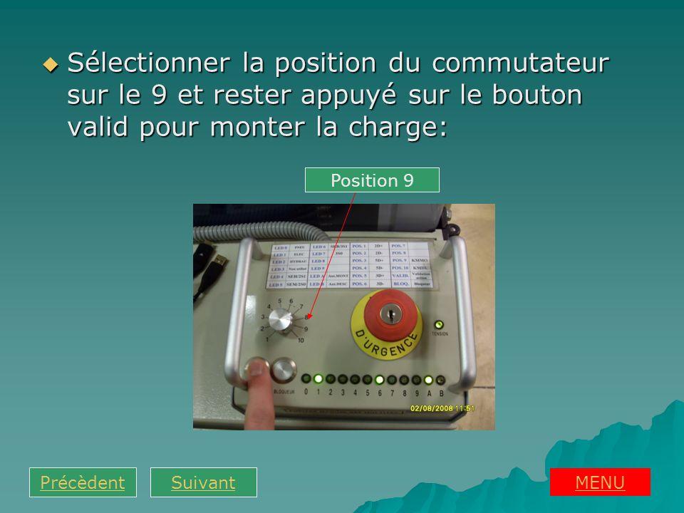 Sélectionner la position du commutateur sur le 9 et rester appuyé sur le bouton valid pour monter la charge: