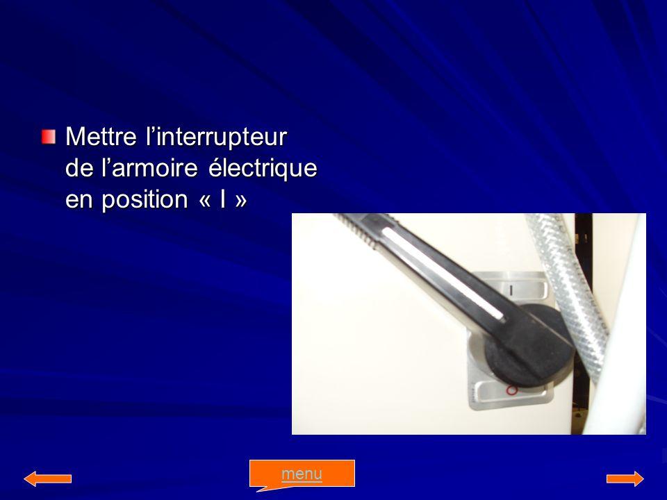 Mettre l'interrupteur de l'armoire électrique en position « I »