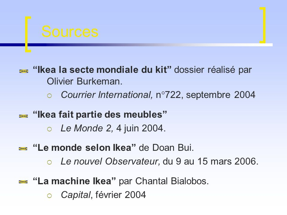 Sources Ikea la secte mondiale du kit dossier réalisé par Olivier Burkeman. Courrier International, n°722, septembre 2004.