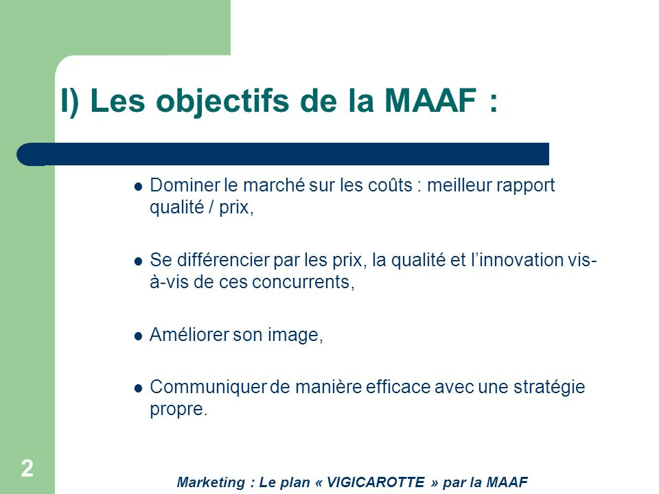 I) Les objectifs de la MAAF :