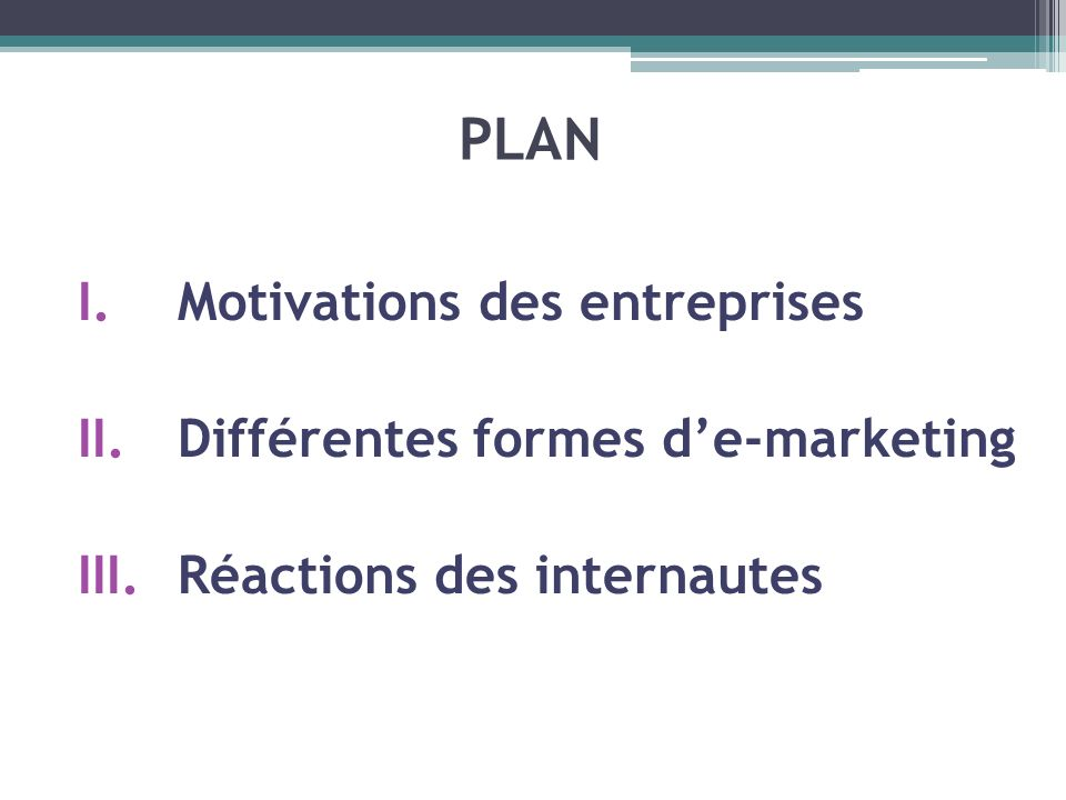 PLAN Motivations des entreprises Différentes formes d'e-marketing