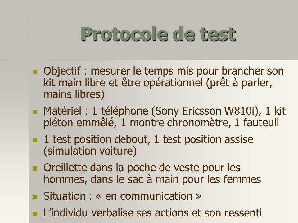 Protocole de test Objectif : mesurer le temps mis pour brancher son kit main libre et être opérationnel (prêt à parler, mains libres)