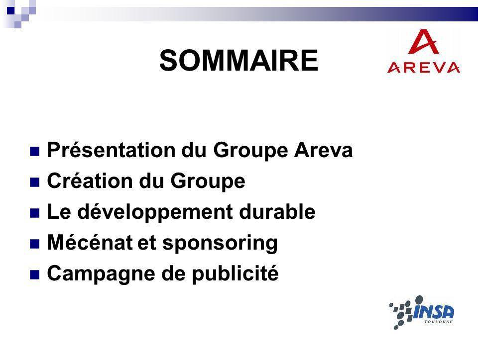SOMMAIRE Présentation du Groupe Areva Création du Groupe