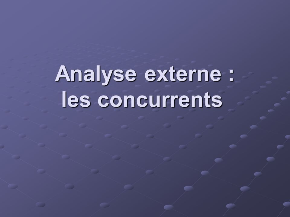 Analyse externe : les concurrents