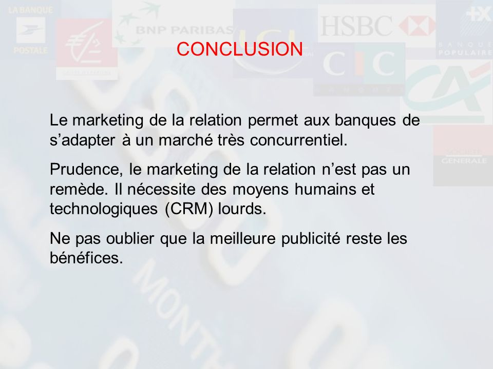 CONCLUSION Le marketing de la relation permet aux banques de s'adapter à un marché très concurrentiel.